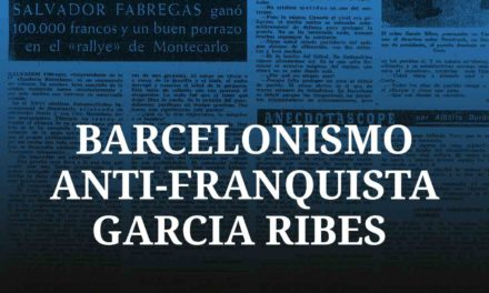 SOBRE BARCELONISMO ANTI-FRANQUISTA. GARCIA RIBES EN BARÇA.
