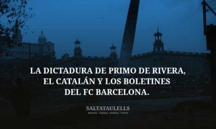 LA DICTADURA DE PRIMO DE RIVERA, EL CATALÁN Y LOS BOLETINES DEL FC BARCELONA DURANTE LA MISMA.
