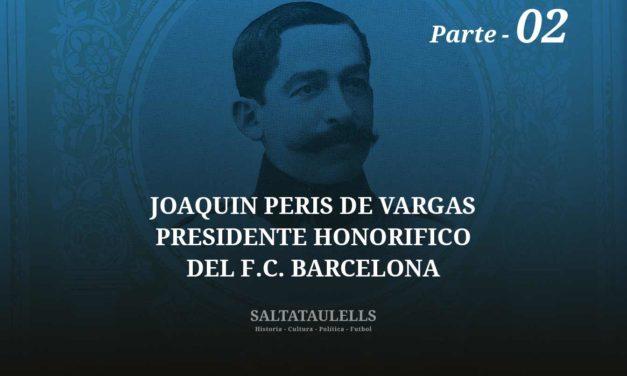 JOAQUIN PERIS DE VARGAS, EL CONTROVERTIDO, CACIQUISTA (SIC) E IRRISORIO DIRECTIVO Y PRESIDENTE BARCELONISTA. Parte 2.
