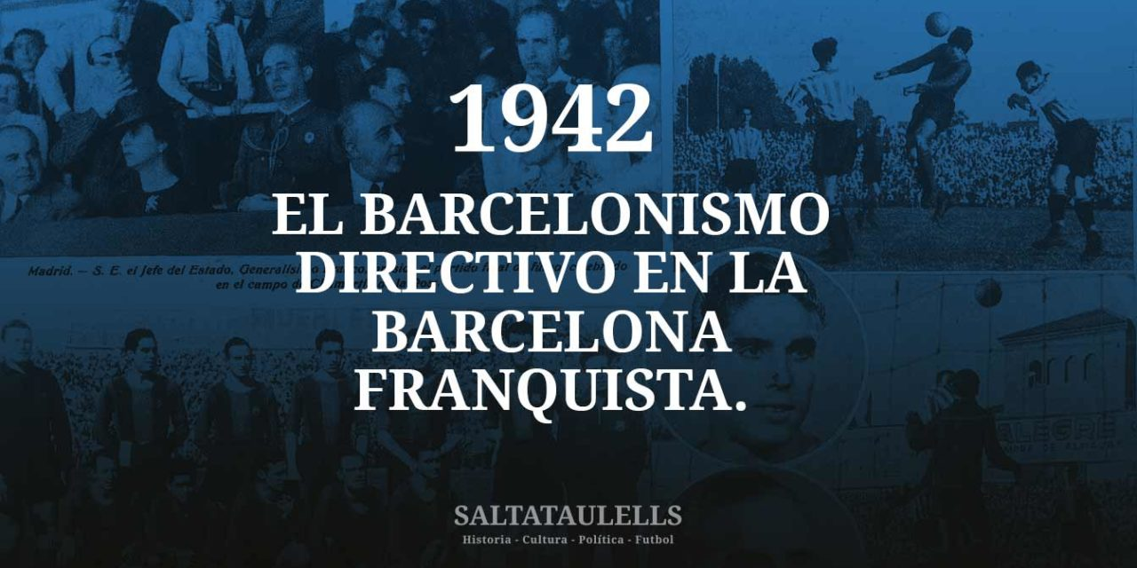 1942. EL BARCELONISMO DIRECTIVO EN LA BARCELONA FRANQUISTA.