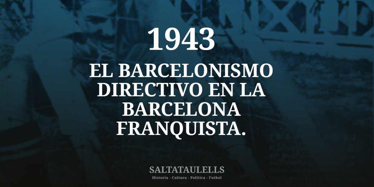1943. EL BARCELONISMO DIRECTIVO EN LA BARCELONA FRANQUISTA