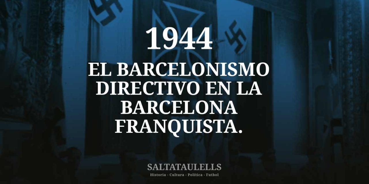1944. EL BARCELONISMO DIRECTIVO EN LA BARCELONA FRANQUISTA.