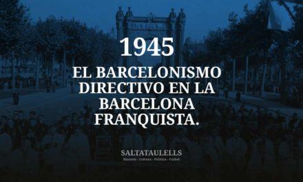 1945. EL BARCELONISMO DIRECTIVO EN LA BARCELONA FRANQUISTA.