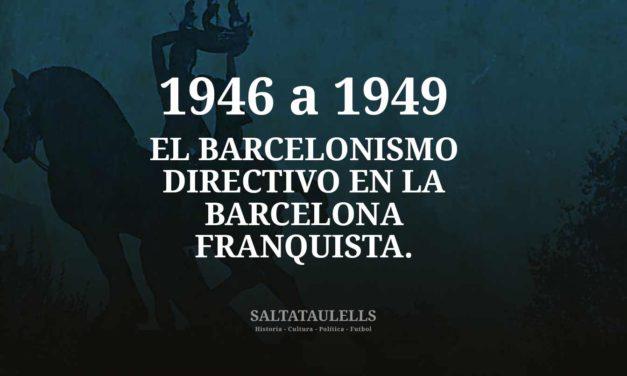 1946 a 1949. EL BARCELONISMO DIRECTIVO EN LA BARCELONA FRANQUISTA.