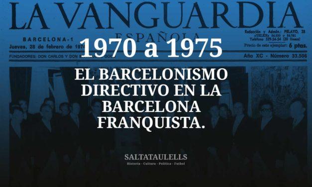 1970-75. EL BARCELONISMO DIRECTIVO EN LA BARCELONA FRANQUISTA.
