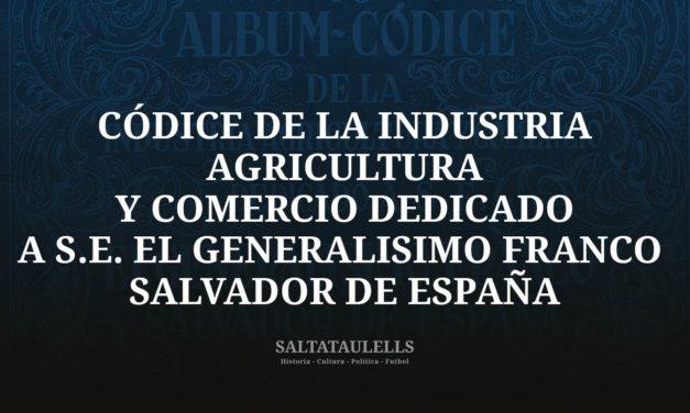 ALBUM-CÓDICE DE LA INDUSTRIA AGRICULTURA Y COMERCIO DEDICADO A S.E. EL GENERALÍSIMO FRANCO SALVADOR DE ESPAÑA