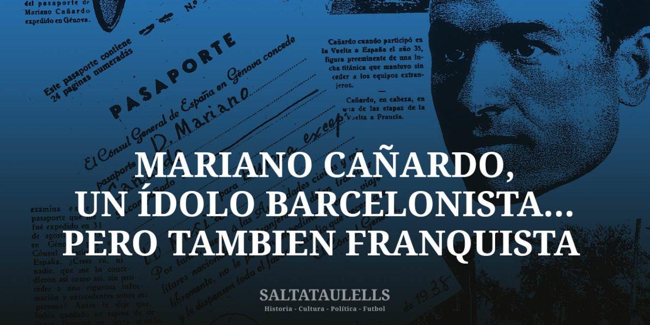 MARIANO CAÑARDO, UN CASO MÁS DE ÍDOLO BARCELONISTA…PERO TAMBIÉN FRANQUISTA , COMO ALCÁNTARA Y SAMITIER.