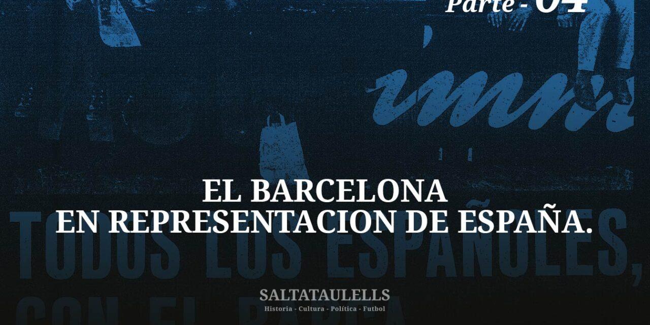 EL BARCELONA EN REPRESENTACIÓN DE ESPAÑA. PARTE 4