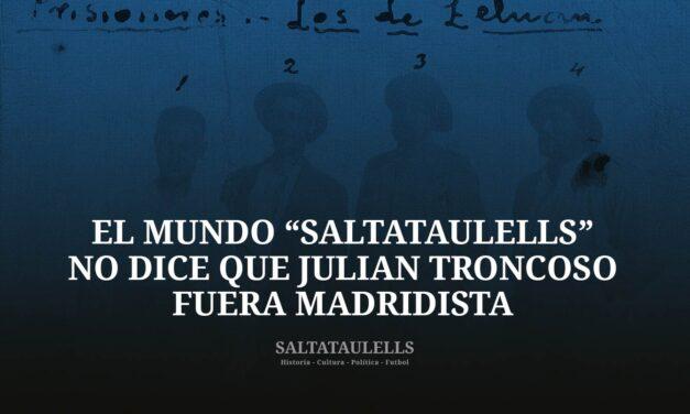 """EL MUNDO """"SALTATAULELLS"""" NO DICE QUE JULIÁN TRONCOSO FUERA MADRIDISTA"""
