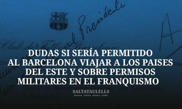 """SOBRE DUDAS DE LOS """"SALTATAULELS"""", CARLES TORRAS DE SI SERÍA PERMITIDO AL BARCELONA VIAJAR A LOS PAÍSES DEL ESTE Y AGUSTÍN MONTAL COSTA SOBRE PERMISOS MILITARES EN EL FRANQUISMO."""