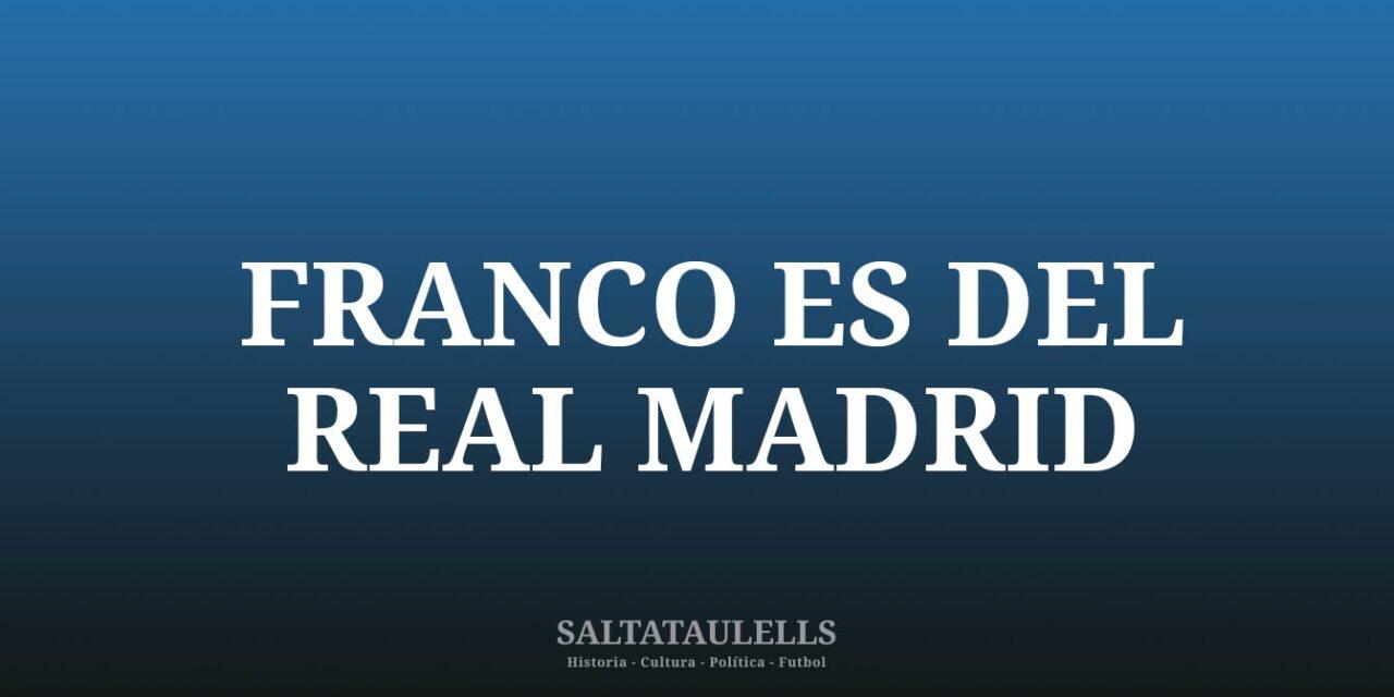 ESTE BLOG ADMITE QUE FRANCO ES DEL REAL MADRID