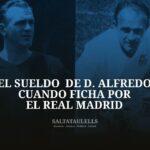 EL SUELDO DE D. ALFREDO CUANDO FICHA POR EL REAL MADRID
